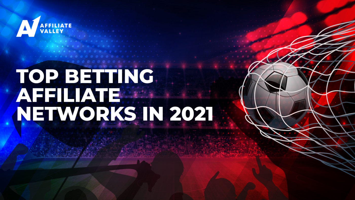 Top 4 Affiliate Networks in the Betting Niche in 2021